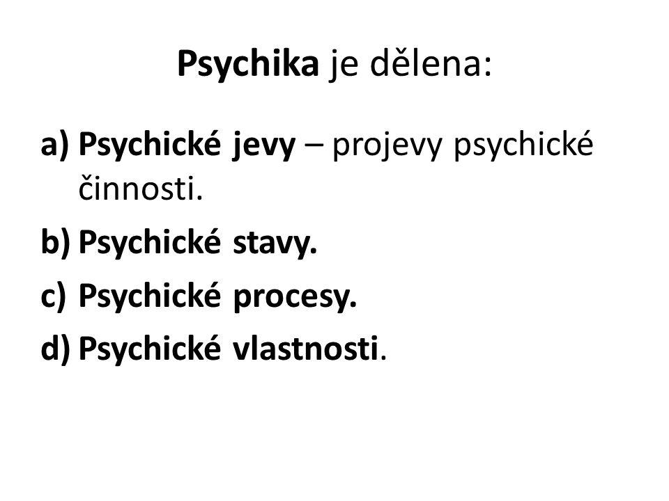 Psychika je dělena: a)Psychické jevy – projevy psychické činnosti.