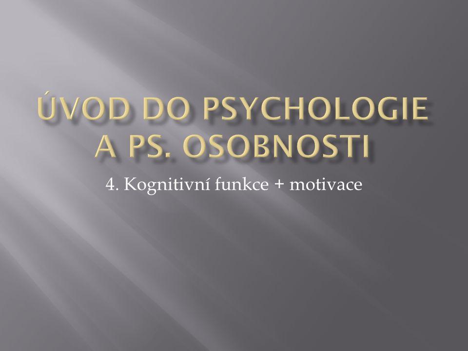 4. Kognitivní funkce + motivace