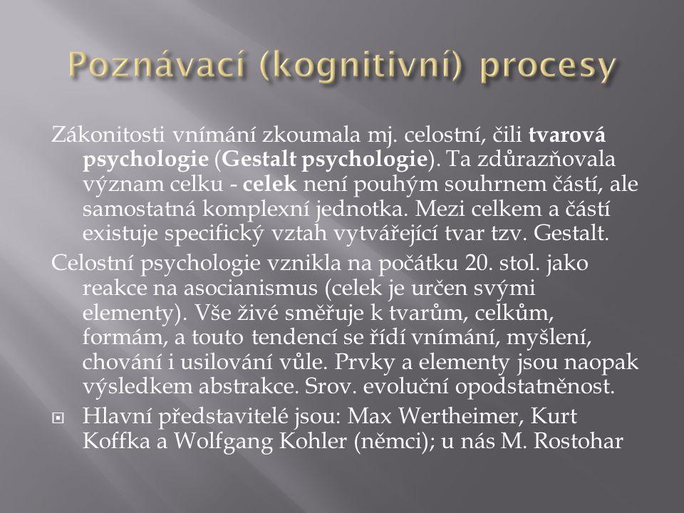 Zákonitosti vnímání zkoumala mj. celostní, čili tvarová psychologie ( Gestalt psychologie ).