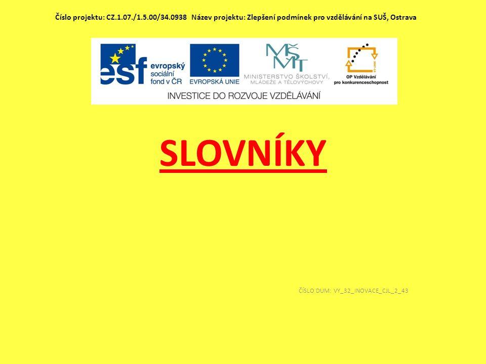 SLOVNÍKY ČÍSLO DUM: VY_32_INOVACE_CJL_2_43 Číslo projektu: CZ.1.07./1.5.00/34.0938 Název projektu: Zlepšení podmínek pro vzdělávání na SUŠ, Ostrava