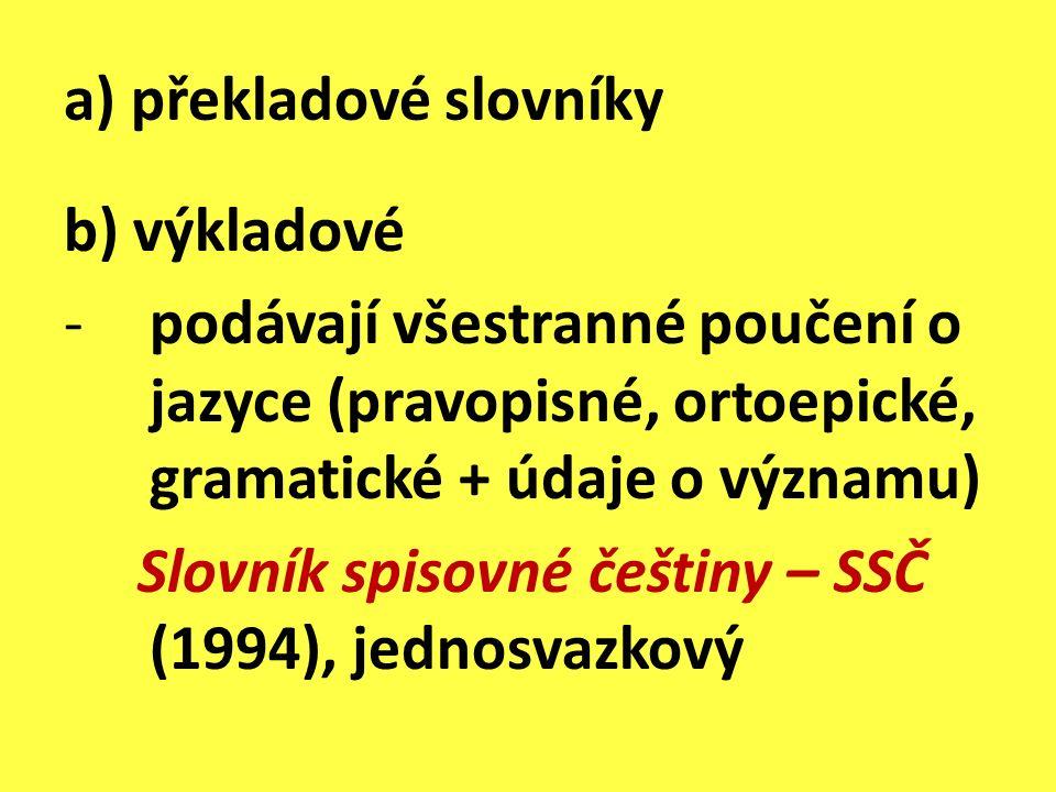 a) překladové slovníky b) výkladové -podávají všestranné poučení o jazyce (pravopisné, ortoepické, gramatické + údaje o významu) Slovník spisovné češt