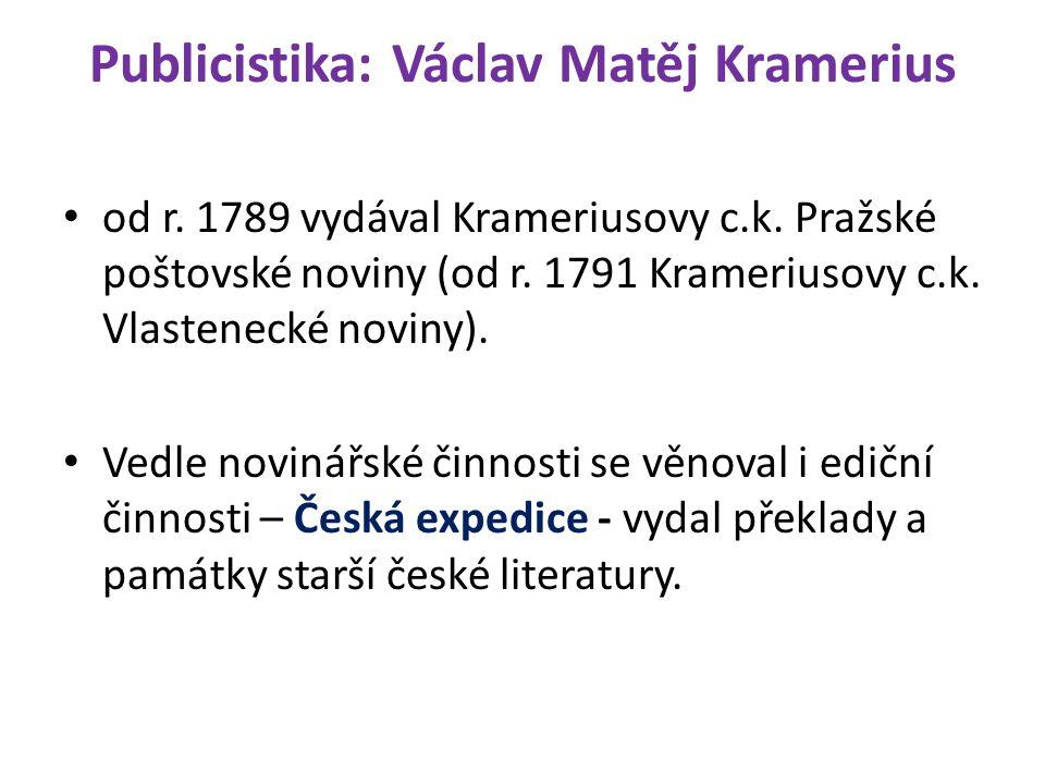 Publicistika: Václav Matěj Kramerius od r. 1789 vydával Krameriusovy c.k.