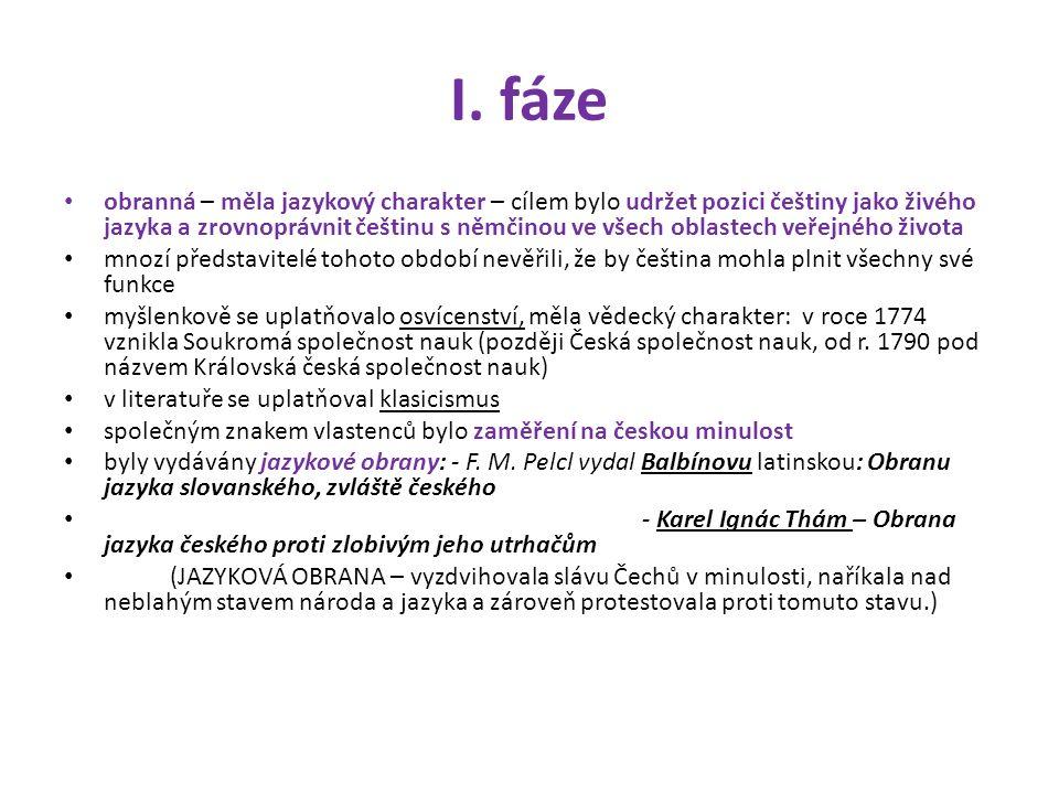 I. fáze obranná – měla jazykový charakter – cílem bylo udržet pozici češtiny jako živého jazyka a zrovnoprávnit češtinu s němčinou ve všech oblastech