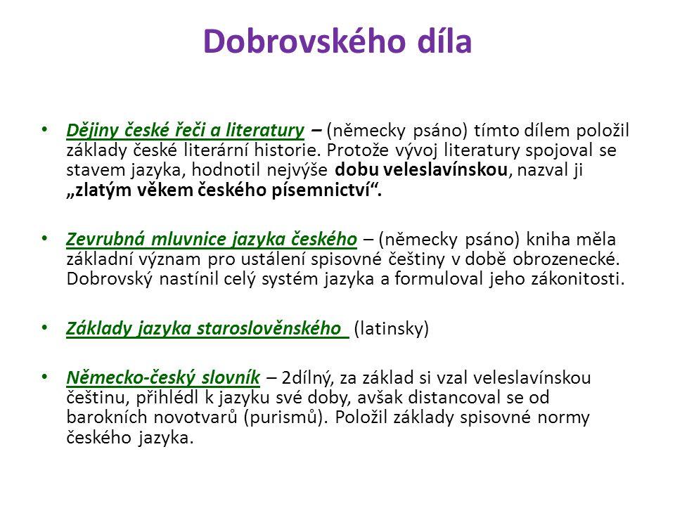 Dobrovského díla Dějiny české řeči a literatury – (německy psáno) tímto dílem položil základy české literární historie.