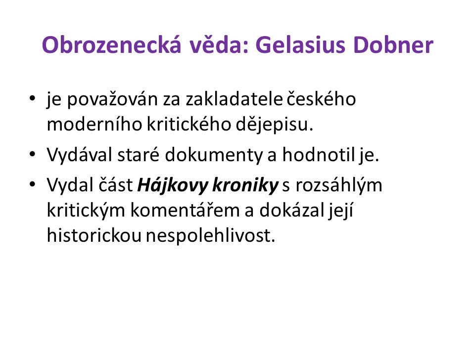 Obrozenecká věda: Gelasius Dobner je považován za zakladatele českého moderního kritického dějepisu.