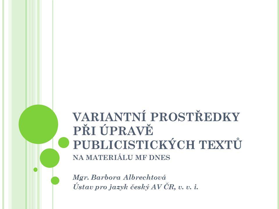 VARIANTNÍ PROSTŘEDKY PŘI ÚPRAVĚ PUBLICISTICKÝCH TEXTŮ NA MATERIÁLU MF DNES Mgr.