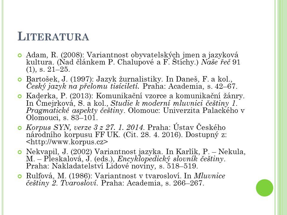 L ITERATURA Adam, R. (2008): Variantnost obyvatelských jmen a jazyková kultura. (Nad článkem P. Chalupové a F. Štíchy.) Naše řeč 91 (1), s. 21–25. Bar