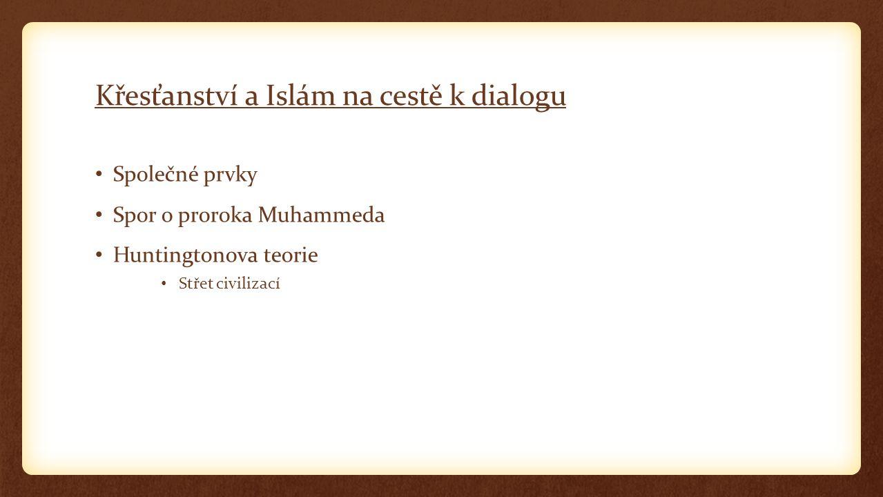 Křesťanství a Islám na cestě k dialogu Společné prvky Spor o proroka Muhammeda Huntingtonova teorie Střet civilizací