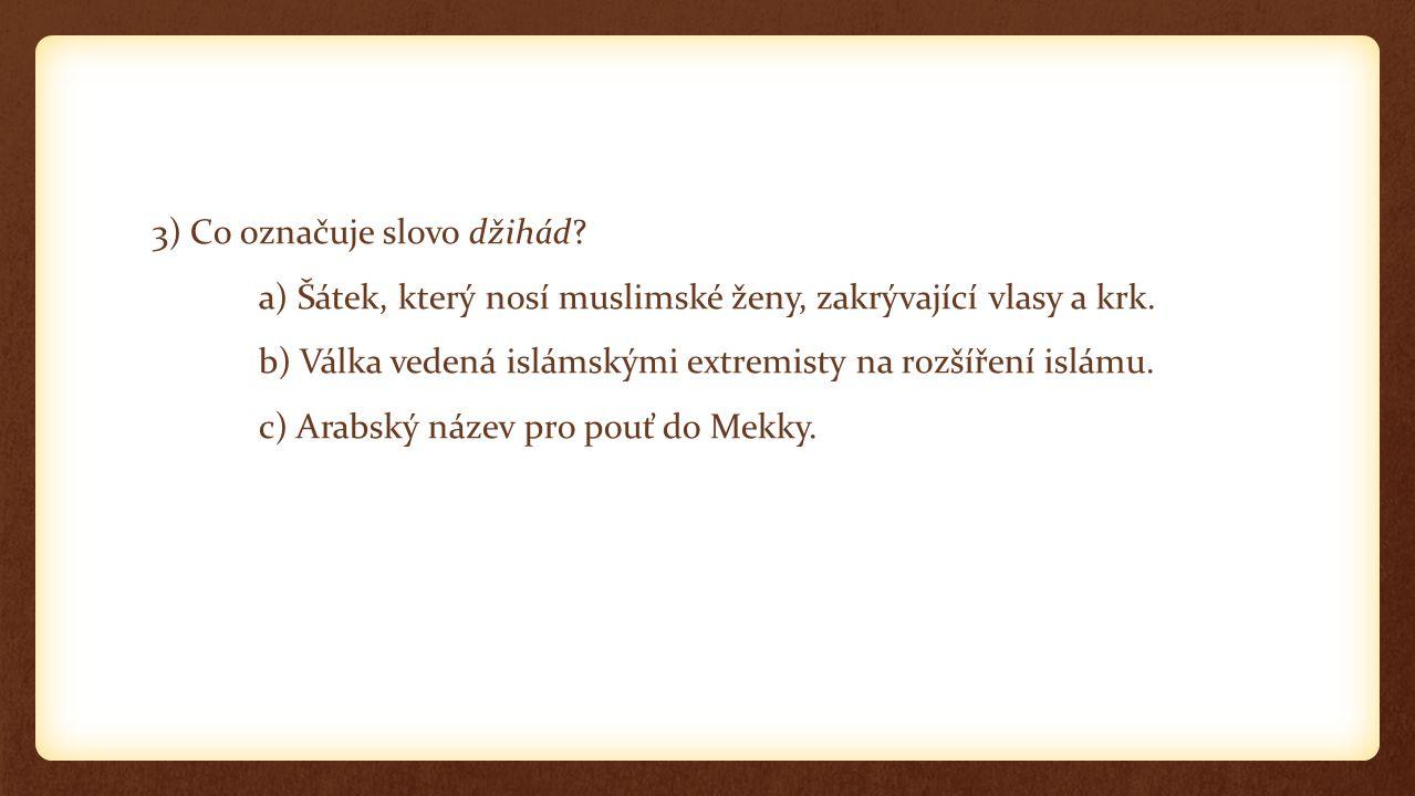 3) Co označuje slovo džihád. a) Šátek, který nosí muslimské ženy, zakrývající vlasy a krk.