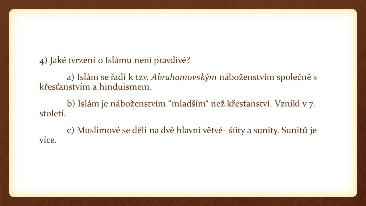 4) Jaké tvrzení o Islámu není pravdivé. a) Islám se řadí k tzv.