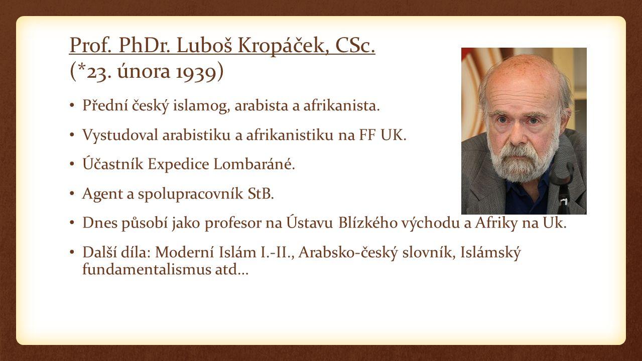 Prof. PhDr. Luboš Kropáček, CSc. (*23. února 1939) Přední český islamog, arabista a afrikanista.