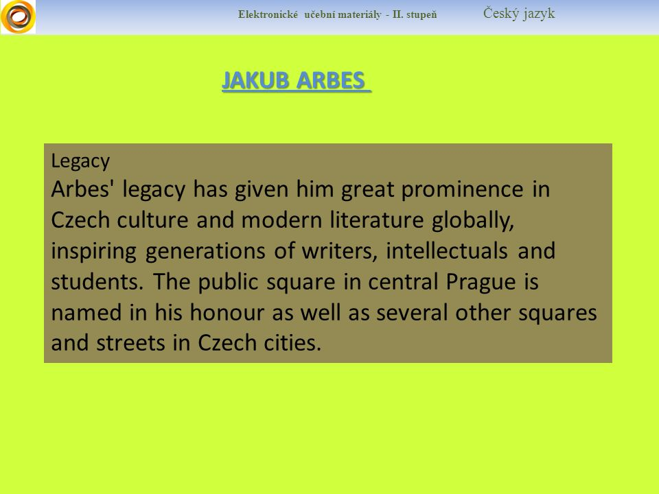 Legacy Arbes legacy has given him great prominence in Czech culture and modern literature globally, inspiring generations of writers, intellectuals and students.