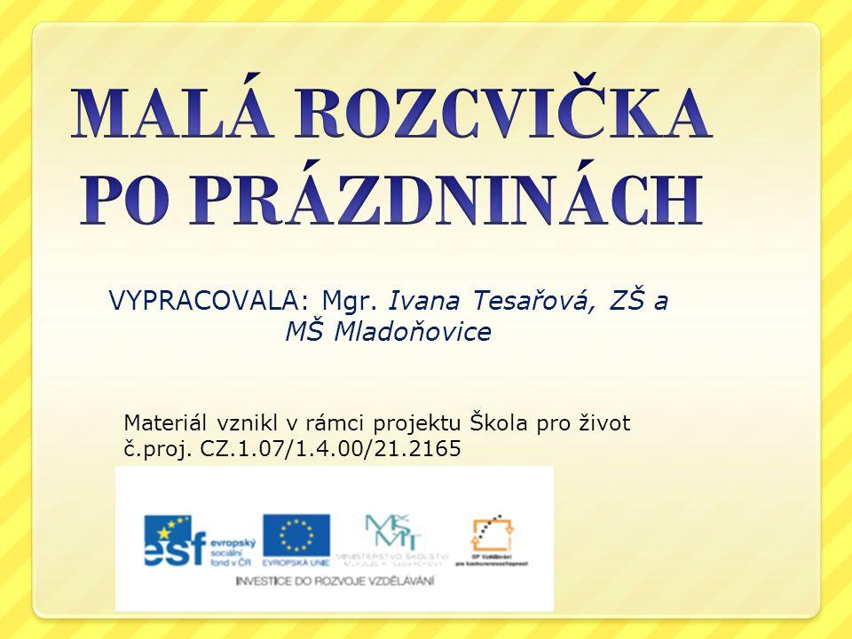 VYPRACOVALA: Mgr. Ivana Tesařová, ZŠ a MŠ Mladoňovice Materiál vznikl v rámci projektu Škola pro život č.proj. CZ.1.07/1.4.00/21.2165
