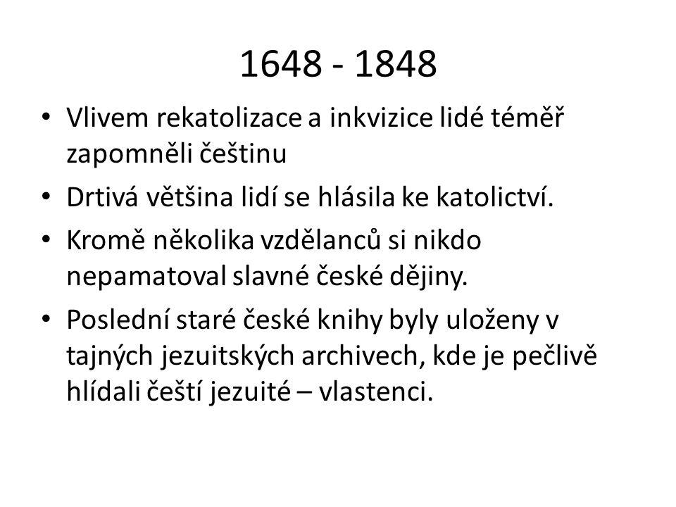 1648 - 1848 Vlivem rekatolizace a inkvizice lidé téměř zapomněli češtinu Drtivá většina lidí se hlásila ke katolictví. Kromě několika vzdělanců si nik