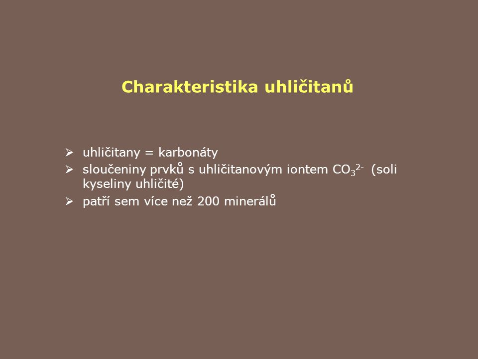 Charakteristika uhličitanů  uhličitany = karbonáty  sloučeniny prvků s uhličitanovým iontem CO 3 2- (soli kyseliny uhličité)  patří sem více než 20