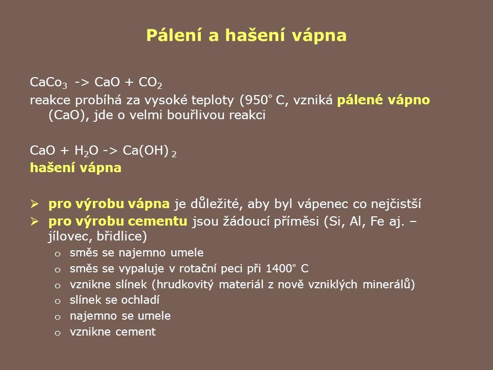 Pálení a hašení vápna CaCo 3 -> CaO + CO 2 reakce probíhá za vysoké teploty (950 ° C, vzniká pálené vápno (CaO), jde o velmi bouřlivou reakci CaO + H