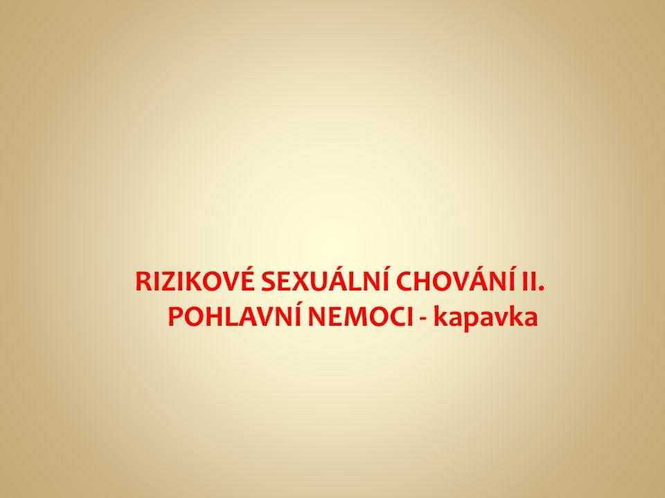 RIZIKOVÉ SEXUÁLNÍ CHOVÁNÍ II. POHLAVNÍ NEMOCI - kapavka