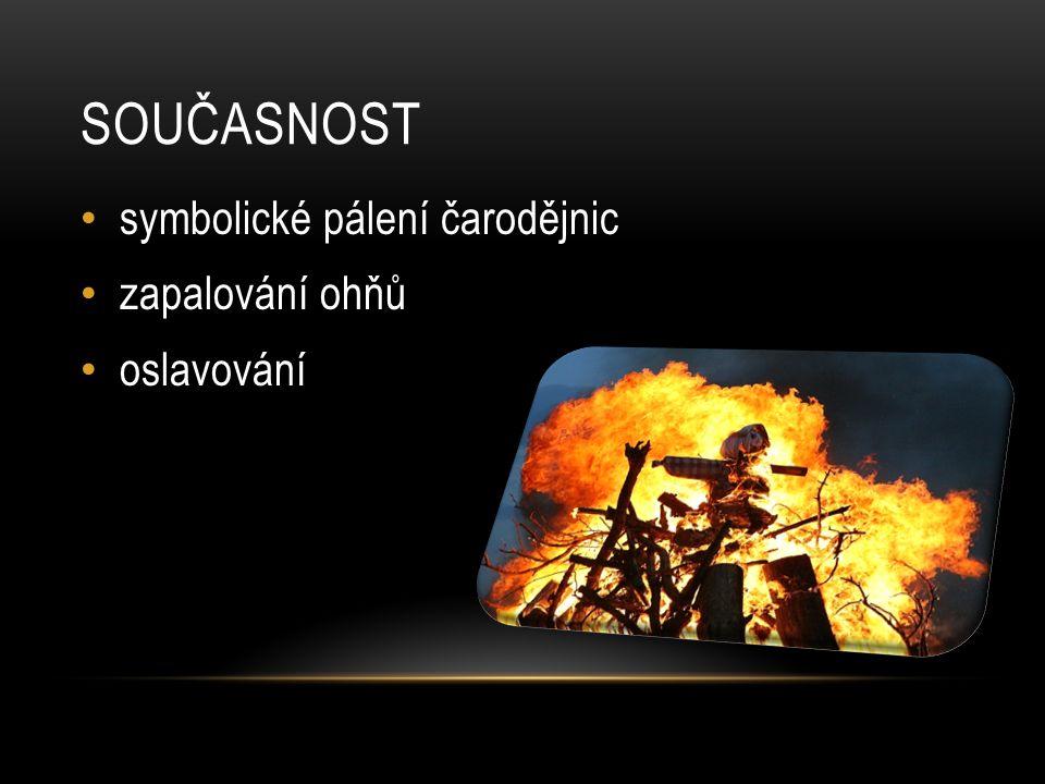 SOUČASNOST symbolické pálení čarodějnic zapalování ohňů oslavování