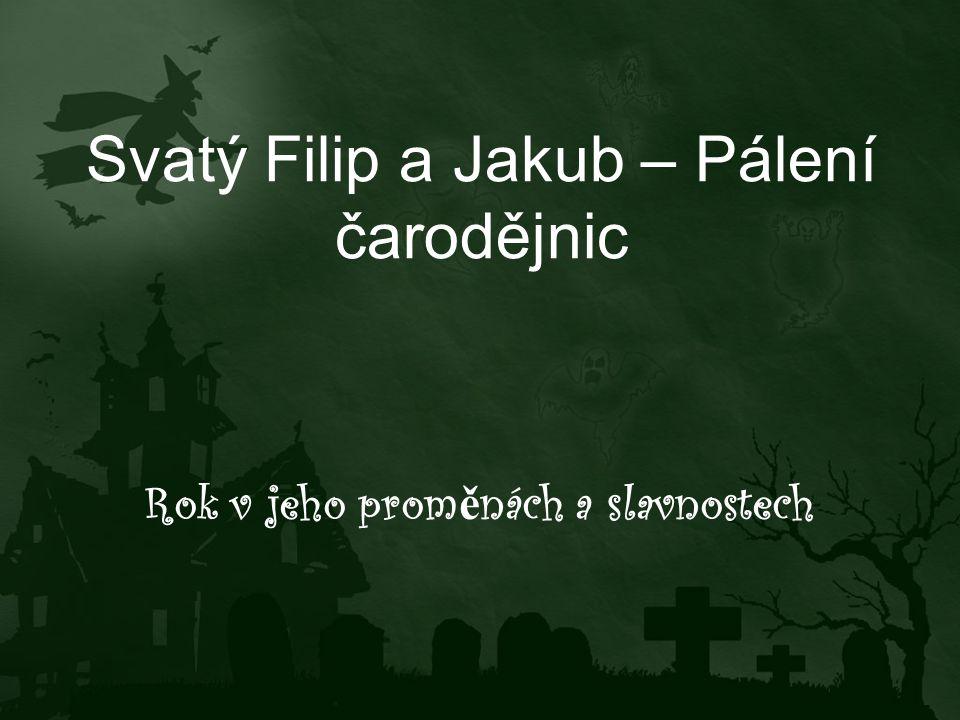 """Svatý Filip a Jakub – Pálení čarodějnic Základní škola Choltice, okres Pardubice – """"Učíme se pro život Šablona: č."""