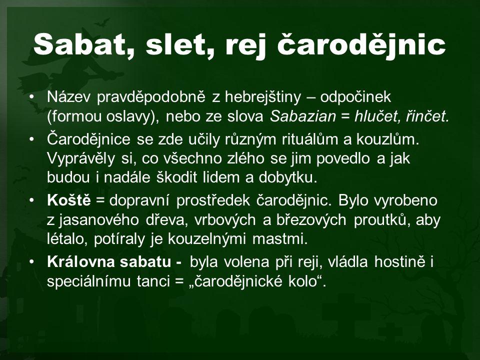 Sabat, slet, rej čarodějnic Název pravděpodobně z hebrejštiny – odpočinek (formou oslavy), nebo ze slova Sabazian = hlučet, řinčet.