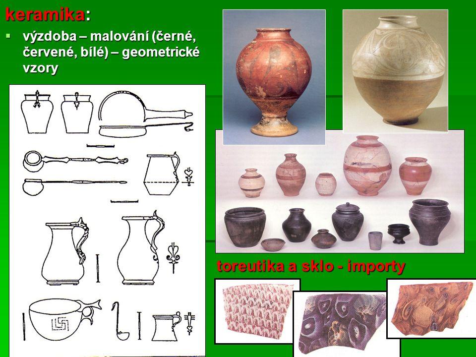 keramika:  výzdoba – malování (černé, červené, bílé) – geometrické vzory toreutika a sklo - importy