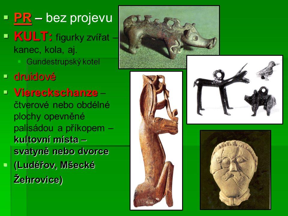 PR –  PR – bez projevu  KULT:  KULT: figurky zvířat – kanec, kola, aj.