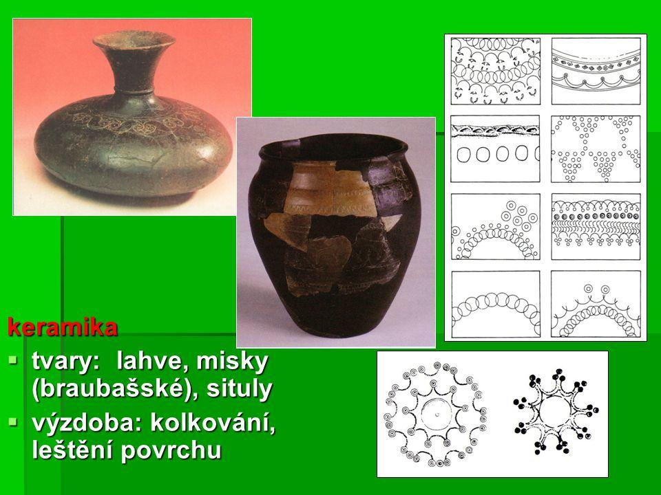 keramika  tvary: lahve, misky (braubašské), situly  výzdoba: kolkování, leštění povrchu