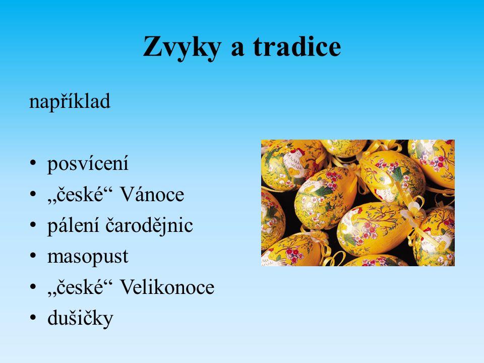 """Zvyky a tradice například posvícení """"české"""" Vánoce pálení čarodějnic masopust """"české"""" Velikonoce dušičky"""