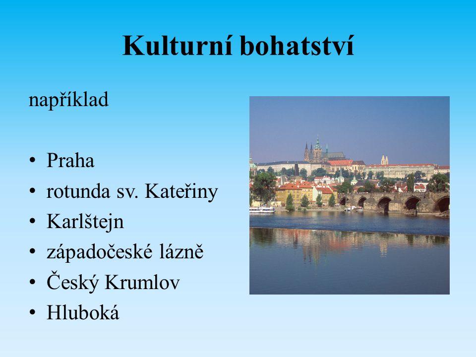 Kulturní bohatství například Praha rotunda sv. Kateřiny Karlštejn západočeské lázně Český Krumlov Hluboká