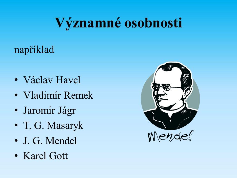 Významné osobnosti například Václav Havel Vladimír Remek Jaromír Jágr T. G. Masaryk J. G. Mendel Karel Gott