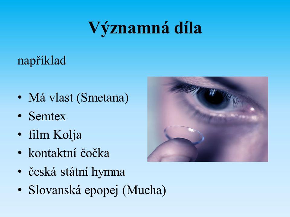 Významná díla například Má vlast (Smetana) Semtex film Kolja kontaktní čočka česká státní hymna Slovanská epopej (Mucha)