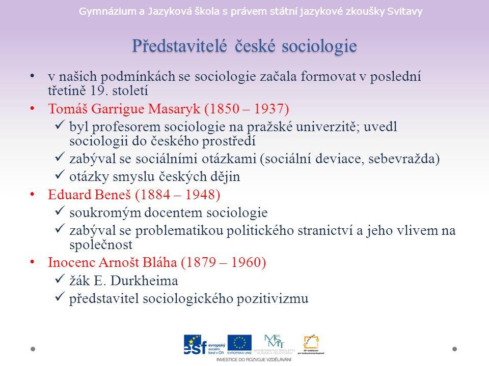 Gymnázium a Jazyková škola s právem státní jazykové zkoušky Svitavy Představitelé české sociologie v našich podmínkách se sociologie začala formovat v poslední třetině 19.