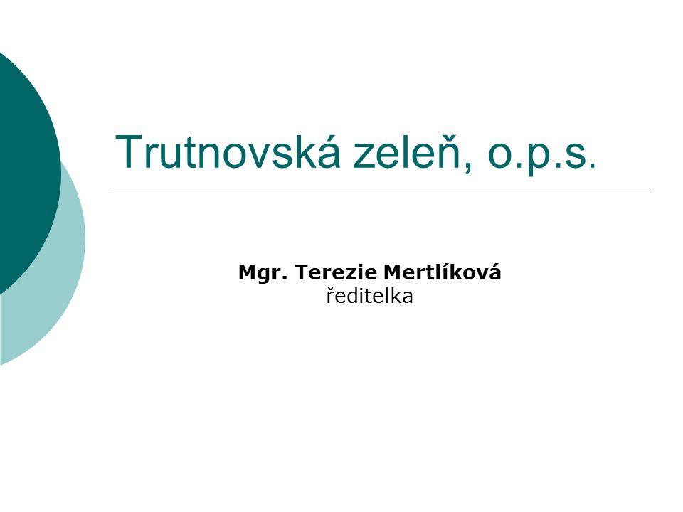 Trutnovská zeleň, o.p.s. Mgr. Terezie Mertlíková ředitelka