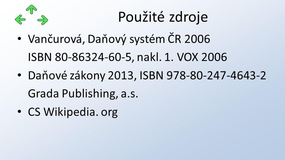 Vančurová, Daňový systém ČR 2006 ISBN 80-86324-60-5, nakl. 1. VOX 2006 Daňové zákony 2013, ISBN 978-80-247-4643-2 Grada Publishing, a.s. CS Wikipedia.