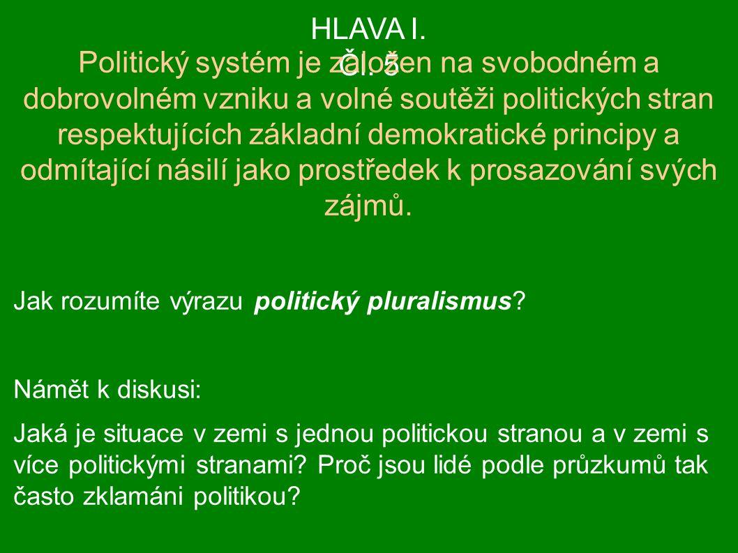 HLAVA I. Čl. 5 Politický systém je založen na svobodném a dobrovolném vzniku a volné soutěži politických stran respektujících základní demokratické pr