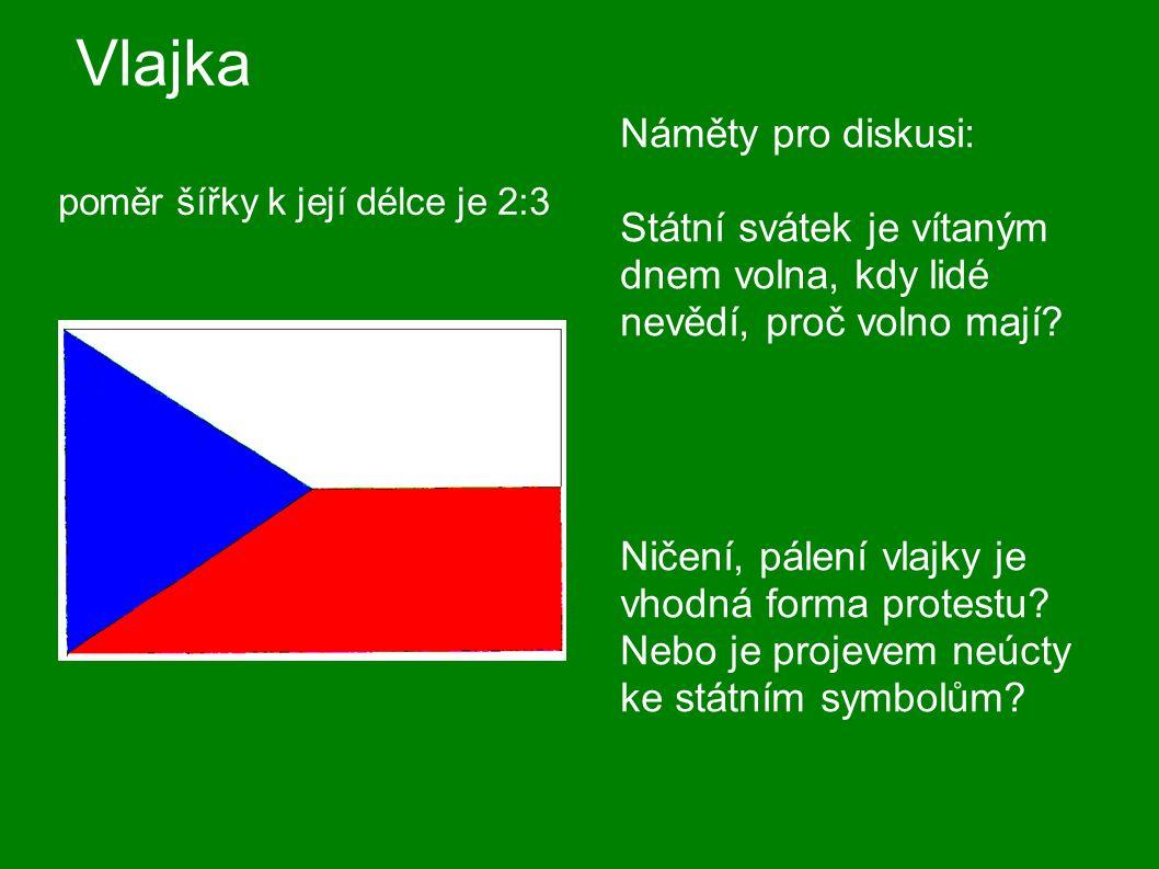 Vlajka poměr šířky k její délce je 2:3 Náměty pro diskusi: Státní svátek je vítaným dnem volna, kdy lidé nevědí, proč volno mají? Ničení, pálení vlajk