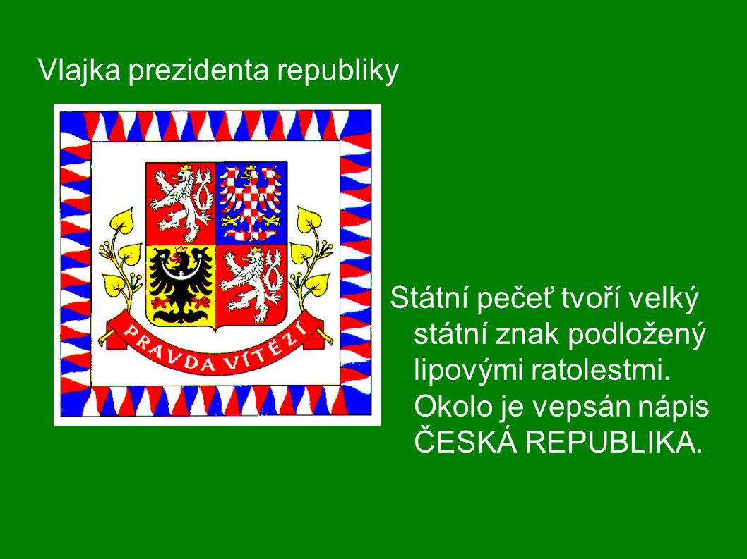 Vlajka prezidenta republiky Státní pečeť tvoří velký státní znak podložený lipovými ratolestmi. Okolo je vepsán nápis ČESKÁ REPUBLIKA.
