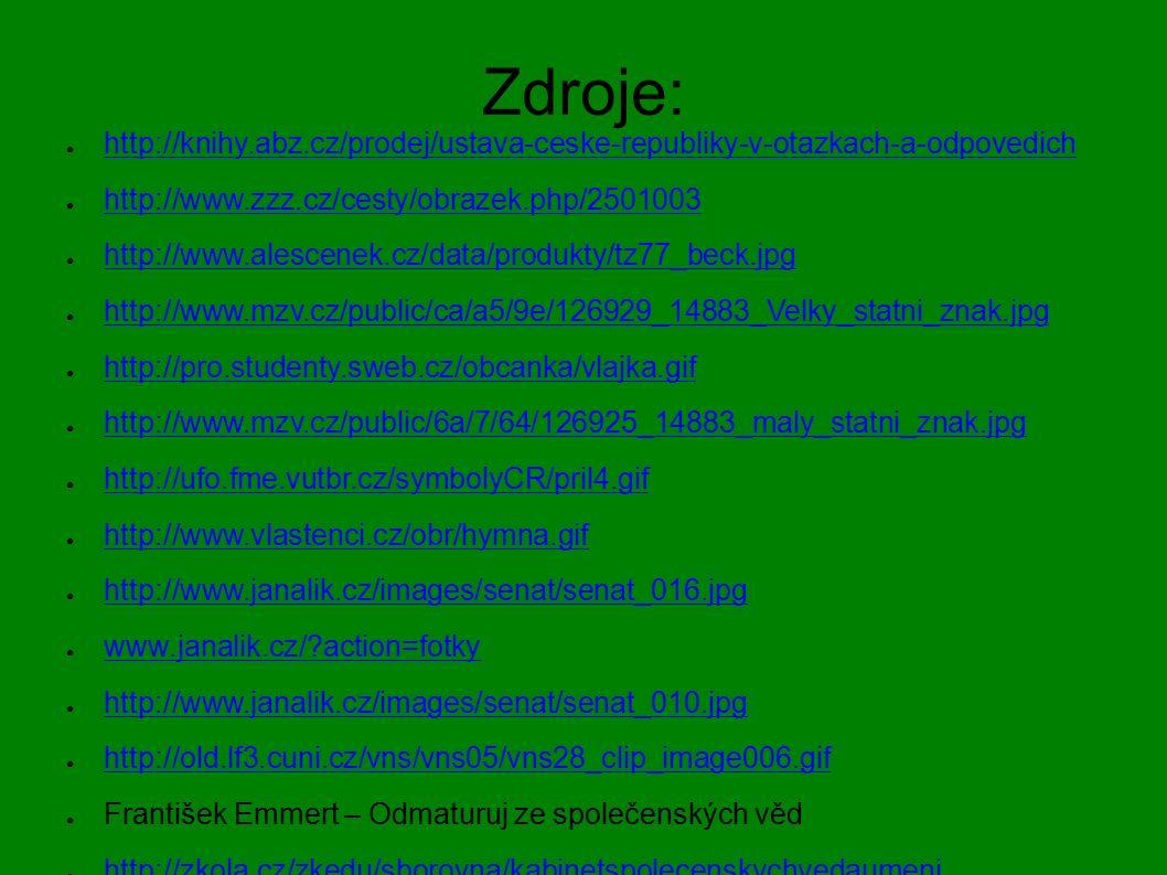 Zdroje: ● http://knihy.abz.cz/prodej/ustava-ceske-republiky-v-otazkach-a-odpovedich http://knihy.abz.cz/prodej/ustava-ceske-republiky-v-otazkach-a-odp