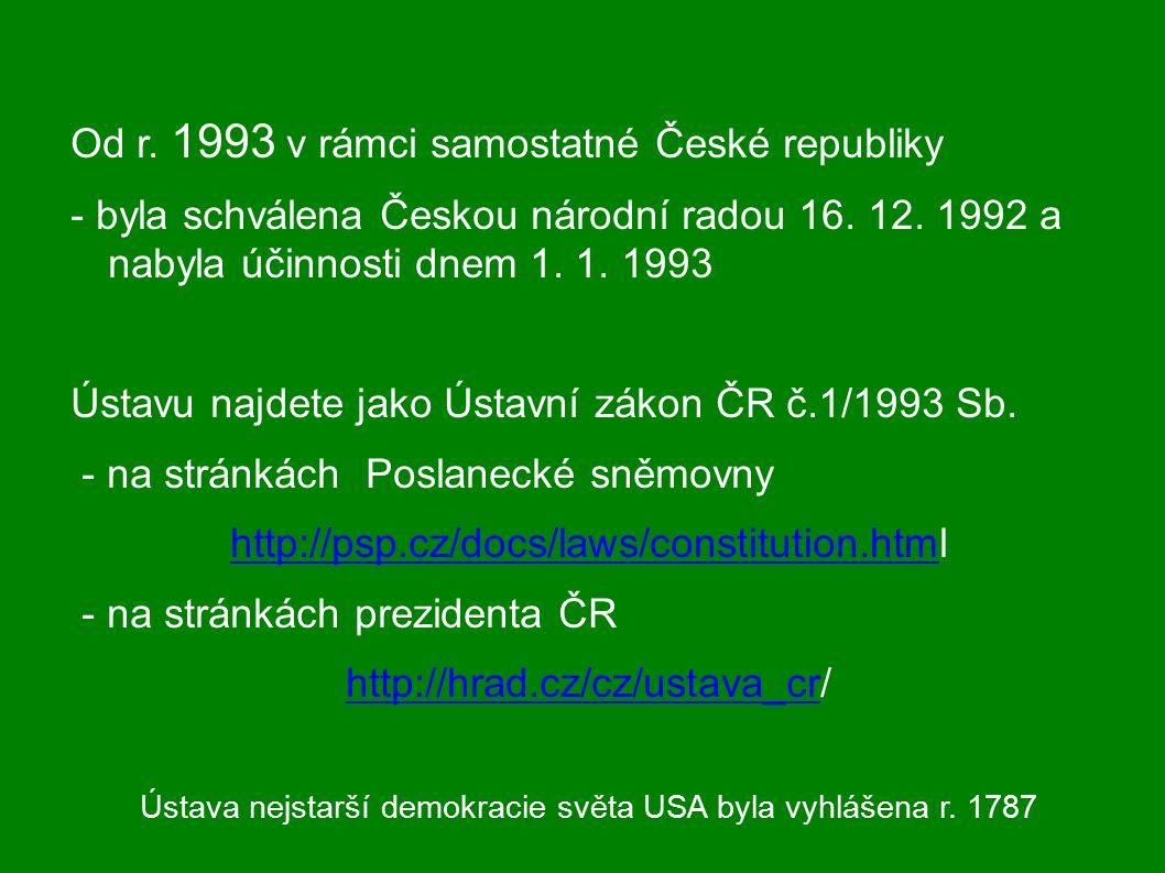 Od r. 1993 v rámci samostatné České republiky - byla schválena Českou národní radou 16. 12. 1992 a nabyla účinnosti dnem 1. 1. 1993 Ústavu najdete jak
