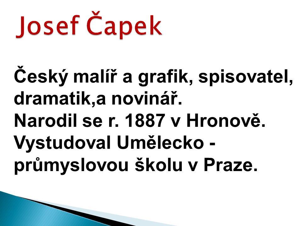Český malíř a grafik, spisovatel, dramatik,a novinář.