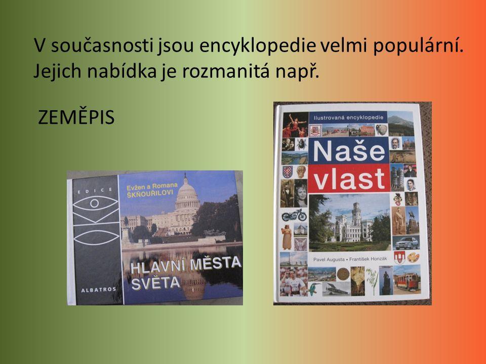 V současnosti jsou encyklopedie velmi populární. Jejich nabídka je rozmanitá např. ZEMĚPIS