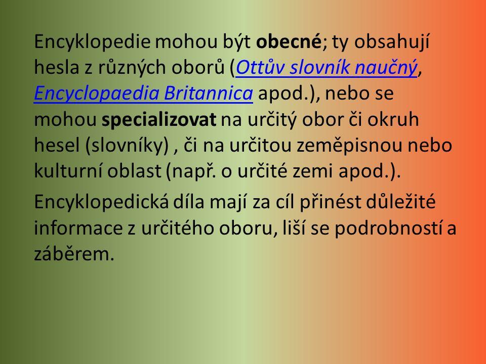 Existují dva způsoby encyklopedií - řazené abecedně nebo podle kategorií.