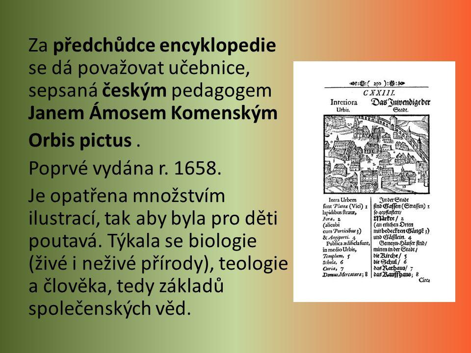 Za předchůdce encyklopedie se dá považovat učebnice, sepsaná českým pedagogem Janem Ámosem Komenským Orbis pictus.