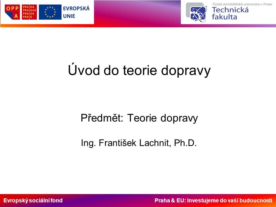Evropský sociální fond Praha & EU: Investujeme do vaší budoucnosti Teorie dopravy je samostatný vědní obor, který zkoumá všeobecné a specifické zákonitosti pohybu adresovaných elementů po dopravních sítích.