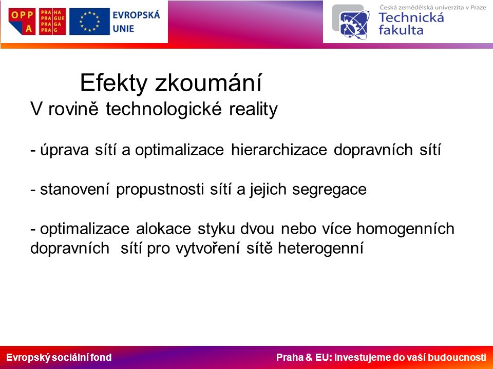 Evropský sociální fond Praha & EU: Investujeme do vaší budoucnosti Efekty zkoumání V rovině technologické reality - úprava sítí a optimalizace hierarc