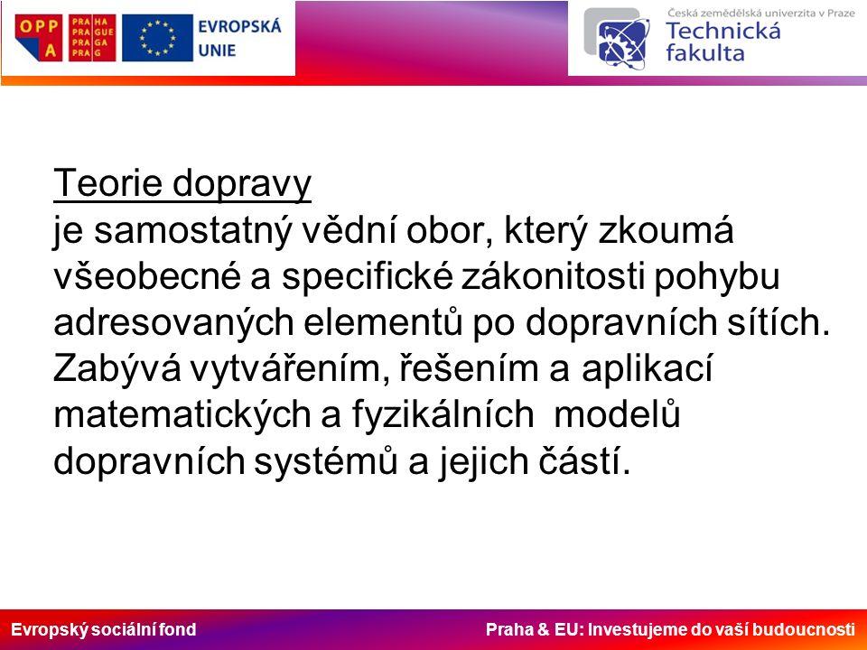 Evropský sociální fond Praha & EU: Investujeme do vaší budoucnosti Teorie dopravy je samostatný vědní obor, který zkoumá všeobecné a specifické zákoni