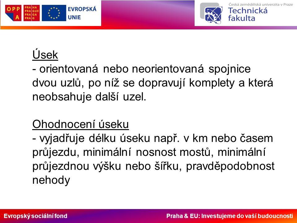 Evropský sociální fond Praha & EU: Investujeme do vaší budoucnosti Úsek - orientovaná nebo neorientovaná spojnice dvou uzlů, po níž se dopravují kompl