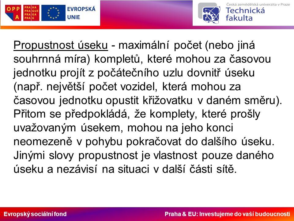 Evropský sociální fond Praha & EU: Investujeme do vaší budoucnosti Propustnost úseku - maximální počet (nebo jiná souhrnná míra) kompletů, které mohou