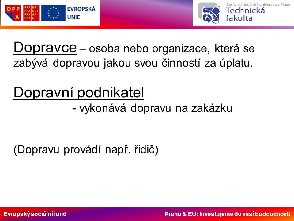 Evropský sociální fond Praha & EU: Investujeme do vaší budoucnosti Přeprava - vlastní přemístění v určitém čase a požadované kvalitě bez ohledu na to, jakým způsobem se uskutečňuje, tj.