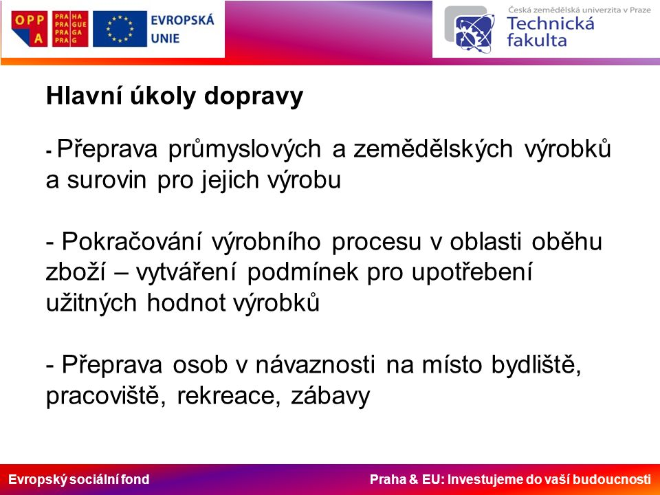 Evropský sociální fond Praha & EU: Investujeme do vaší budoucnosti Klasifikace dopravy Podle druhu přepravovaného nákladu - nákladní doprava – doprava surovin a výrobků - osobní doprava – cestujících v dopravním prostředku - doprava zpráv a informací - internet